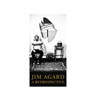 Jim Agard: A Retrospective by James D. Agard and Kerri R. Rosenstein