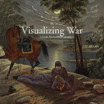 Visualizing War by Alexandra C. Ward, Natalie S. Sherif, Andrew W. Egbert, and Peter S. Carmichael