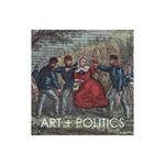 Art+Politics by Shannon Egan, Jenna L. Birkenshock, Hillary B. Goodall, Tessa M. Sheridan, Josiah B. Adlon, Megan E. Hilands, Emily A. Francisco, Molly E. Reynolds, Shelby P. Glass, Colleen L. Parrish, and Francesca S. DeBiaso