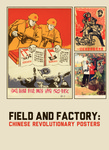 Field and Factory: Chinese Revolutionary Posters by Molly E. Reynolds