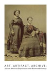 Art, Artifact, Archive: African American Experiences in the Nineteenth Century
