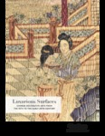 Luxurious Surfaces: Chinese Decorative Arts from the 15th to the Early 20th Century by William T. Caterham, Ashley E. M. Jeffords, Merlyn I. Maldonado Lopez, Sarah Paul, James H. Raphaelson, Megan N. Reimer, Shannon R. Zeltmann, Tianrun Zhao, and Yan Sun