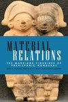 Material Relations: The Marriage Figurines of Prehispanic Honduras by Julia A. Hendon, Rosemary A. Joyce, and Jeanne Lopiparo