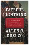 Fateful Lightning: A New History of the Civil War and Reconstruction by Allen C. Guelzo
