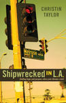 Shipwrecked in L.A.: Finding Meaning and Purpose When Your Dreams Crash by Christin N. Taylor