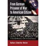 From German Prisoner of War to American Citizen: A Social History With 35 Interviews by Barbara S. Heisler