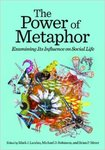 The Power of Metaphor: Examining its Influence on Social Life by Mark J. Landau, Michael D. Robinson, and Brian P. Meier