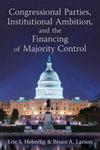 Congressional Parties, Institutional Ambition, and the Financing of Majority Control by Eric S. Heberlig and Bruce A. Larson