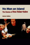 No Man an Island: The Cinema of Hou Hsiao-hsien by James N. Udden