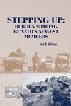 Stepping Up: Burden Sharing by NATO's Newest Members by Joel R. Hillison