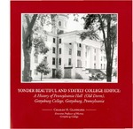 Yonder Beautiful and Stately College Edifice : A History of Pennsylvania Hall (Old Dorm), Gettysburg College, Gettysburg, Pennsylvania by Charles H. Glatfelter and Michael J. Birkner