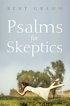 Psalms for Skeptics (101-150) by Kent L. Gramm