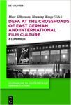DEFA at the Crossroads of East German and International Film Culture: A Companion by Marc Silberman and Henning Wrage