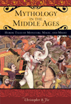 Mythology in the Middle Ages: Heroic Tales of Monsters, Magic, and Might by Christopher R. Fee