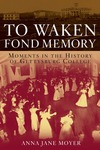 To Waken Fond Memory: Moments in the History of Gettysburg College by Anna Jane Moyer