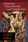 American Slave Revolts and Conspiracies by Kerry S. Walters
