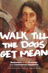 Walk Till the Dogs Get Mean: Meditations on the Forbidden from Contemporary Appalachia by Adrian Blevins and Karen Salyer McElmurray