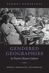 Gendered Geographies in Puerto Rican Culture: Spaces, Sexualities, Solidarities