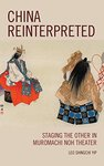 China Reinterpreted: Staging the Other in Muromachi Noh Theater by Leo Shingchi Yip