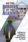On the Borders of the Academy: Challenges and Strategies for First-Generation Graduate Students and Faculty