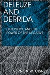 Deleuze and Derrida: Difference and the Power of the Negative by Vernon W. Cisney