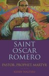 Saint Oscar Romero: Pastor, Prophet, Martyr by Kerry S. Walters