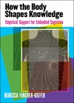 How the Body Shapes Knowledge: Empirical Support for Embodied Cognition by Rebecca Fincher-Kiefer
