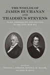 The Worlds of James Buchanan and Thaddeus Stevens: Place, Personality and Politics in Civil War America