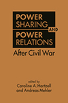 Power Sharing and Power Relations After Civil War by Caroline A. Hartzell and Andreas Mehler