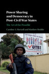 Power Sharing and Democracy in Post-Civil War States: The Art of the Possible by Caroline A. Hartzell and Matthew Hoddie