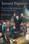 Inward Baptism: The Theological Origins of Evangelicalism by Baird L. Tipson