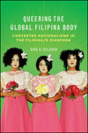 Queering the Global Filipina Body: Contested Nationalisms in the Filipina/o Diaspora. by Gina Velasco