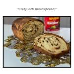 Crazy Rich Raisins(bread) by Musselman Library