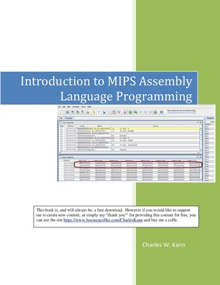 "Introduction To MIPS Assembly Language Programming"" by Charles W. Kann"