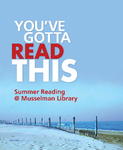 You've Gotta Read This: Summer Reading at Musselman Library (2011) by Musselman Library