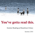 You've Gotta Read This: Summer Reading at Musselman Library (2010)